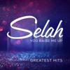 You Raise Me Up: Greatest Hits - Selah