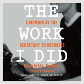 The Work I Did: A Memoir of the Secretary to Goebbels (Unabridged)