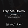 Lay Me Down (Female Key) Originally Performed by Sam Smith] [Piano Karaoke Version] - Sing2Piano
