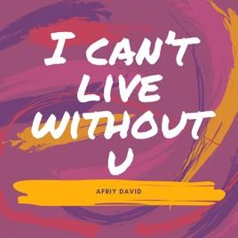 I Cant Live Without U Single By Afriy David On Apple Music