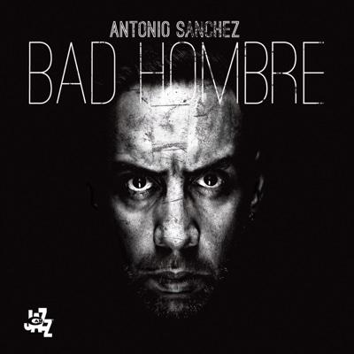 Bad Hombre - Antonio Sanchez album