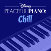 Disney Peaceful Piano - Disney Peaceful Piano: Chill