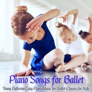Ballerina & Princess Cindarella - Piano Songs for Ballet – Young Ballerina Easy Piano Music for Ballet Classes for Kids