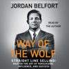 Way of the Wolf: Straight Line Selling: Master the Art of Persuasion, Influence, and Success (Unabridged) - Jordan Belfort