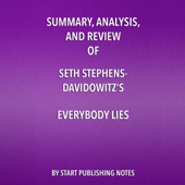 Summary, Analysis, and Review of Seth Stephens-Davidowitz's 'Everybody Lies: Big Data, New Data, and What the Internet Can Tell Us About Who We Really Are' (Unabridged)