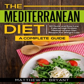 ‎The Mediterranean Diet: A Complete Guide: 50 Quick and Easy Low  Calorie/High Protein Mediterranean Diet Recipes for Weight Loss (Unabridged)