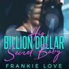 Frankie Love - His Billion Dollar Secret Baby (Unabridged)  artwork
