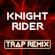 Knight Rider (Trap Remix) - Trap Remix Guys