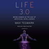 Max Tegmark - Life 3.0: Being Human in the Age of Artificial Intelligence (Unabridged)  artwork