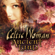 Ancient Land - Celtic Woman - Celtic Woman