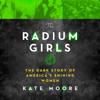 Kate Moore - The Radium Girls: The Dark Story of America's Shining Women  artwork