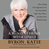 Byron Katie & Stephen Mitchell - A Mind at Home with Itself: How Asking Four Questions Can Free Your Mind, Open Your Heart, and Turn Your World Around (Unabridged) artwork