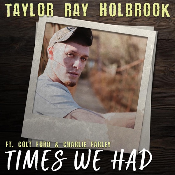 Times We Had (feat. Colt Ford & Charlie Farley) - Single