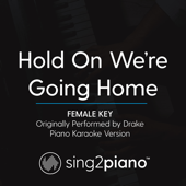 Hold On We're Going Home (Female Key) Originally Performed By Drake] [Piano Karaoke Version]-Sing2Piano