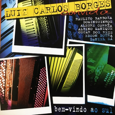 Luiz Carlos Borger Convida: Bem-Vindo Ao Sul - Luiz Carlos Borges