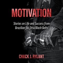 Motivation: Stories on Life and Success from Brazilian Jiu-Jitsu Black Belts (Unabridged)