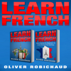 Oliver Robichaud - Learn French: 2 Books in 1! Short Stories for Beginners to Learn French Quickly and Easily  and a Fast and Easy Guide for Beginners to Learn Conversational French (Unabridged)  artwork
