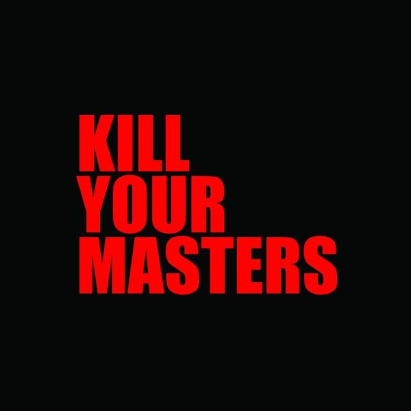 Kill Your Masters - Single