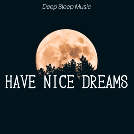 Have Nice Dreams: Deep Sleep Music with the Softest Sounds of Nature for  Insomnia, Lucid Dreaming by Mark Mindful & Spa Music Collective