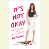 Andi Dorfman - It's Not Okay: Turning Heartbreak into Happily Never After (Unabridged)  artwork