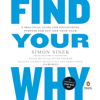 Simon Sinek, David Mead & Peter Docker - Find Your Why: A Practical Guide for Discovering Purpose for You and Your Team (Unabridged)  artwork