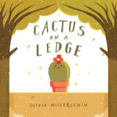 Cactus On A Ledge-Olivia Millerschin