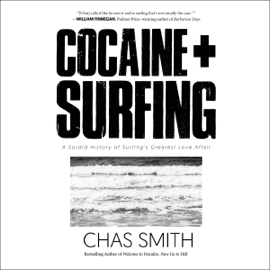 Cocaine + Surfing: A Sordid History of Surfing's Greatest Love Affair (Unabridged) audiobook