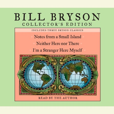 Bill Bryson Collector's Edition: Notes from a Small Island, Neither Here Nor There, and I'm a Stranger Here Myself (Abridged)