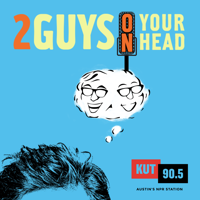 KUT » Two Guys on Your Head podcast