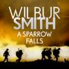 A Sparrow Falls: Courtney, Book 3 - Wilbur Smith