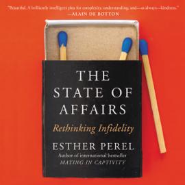 The State of Affairs: Rethinking Infidelity (Unabridged) audiobook