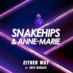 Snakehips & Anne-Marie - Either Way feat. Joey Bada$$