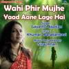 Wahi Phir Mujhe Yaad Aane Lage Hai