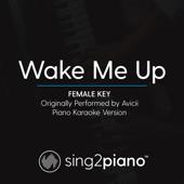Wake Me up (Female Key) Originally Performed by Avicii] [Piano Karaoke Version]
