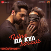 "Naina Da Kya Kasoor (From ""Andhadhun"")"