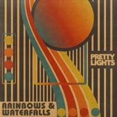 Pretty Lights - Rainbows & Waterfalls