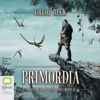 Greig Beck - Primordia: In Search of the Lost World - Primordia Book 1 (Unabridged)  artwork