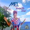 Touch Me - Mel