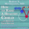 Robert S. Mendelsohn MD - How to Raise a Healthy Child…In Spite Of Your Doctor: One of America's Leading Pediatricians Puts Parents Back in Control of Their Children's Health artwork