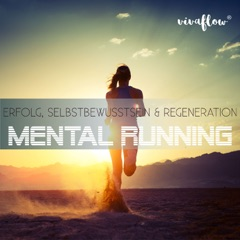 Mental Running: Erfolg, Selbstbewusstsein & Regeneration