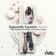Smooth Easter Jazz: 2018 Family Breakfast & Dinner Party, Easter Relaxation After Long Day - Instrumental Jazz Music Ambient