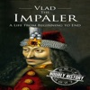 Vlad the Impaler: A Life from Beginning to End (Unabridged)