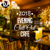 Evening Chill Out Cafe 2018: Best Chill Out Ambient, Lounge Music Playa del Mar, Ibiza Beach, Party Relaxation, Electronic Music Paradise