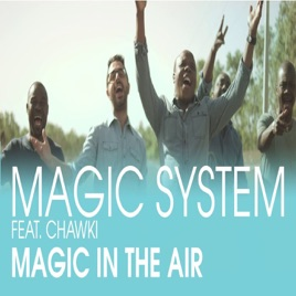 Magic System, Ahmed Chawki - Magic In The Air (feat. Ahmed Chawki)