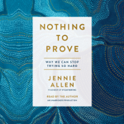 Nothing to Prove: Why We Can Stop Trying So Hard (Unabridged)