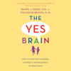 Daniel J. Siegel & Tina Payne Bryson - The Yes Brain: How to Cultivate Courage, Curiosity, and Resilience in Your Child (Unabridged) artwork