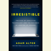 Irresistible: The Rise of Addictive Technology and the Business of Keeping Us Hooked (Unabridged)
