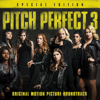 Pitch Perfect 3 (Original Motion Picture Soundtrack - Special Edition) - Various Artists