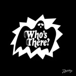 songs like Who's There?