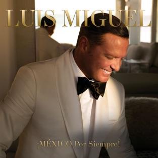 ¡MÉXICO Por Siempre! – Luis Miguel